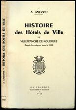 A. Ancourt : HISTOIRE DES HOTELS DE VILLE de VILLEFRANCHE DE ROUERGUE -1949