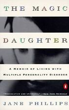 The Magic Daughter: A Memoir of Living with Multiple Personality Disorder by Ph