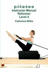 P-I-L-a-T-e-S Instructor Manual Reformer Level 4 by Catherine Wilks (2011,...
