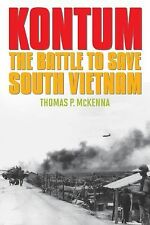 Battles and Campaigns Ser.: Kontum : The Battle to Save South Vietnam by...