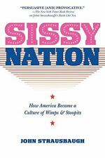 Sissy Nation: How America Became a Culture of Wimps & Stoopits, John Strausbaugh