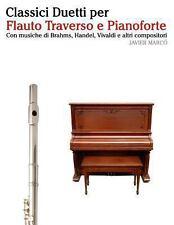 Classici Duetti per Flauto Traverso e Pianoforte : Facile Flauto Traverso!...