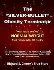 The Silver Bullet Obesity Terminator : OBESITY the American Tradegy by...