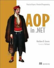 AOP in .NET : Practical Aspect-Oriented Programming by Matthew D. Groves...