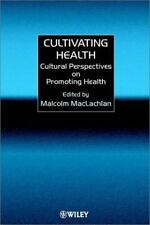 Cultivating Health : Cultural Perspectives on Promoting Health (2000, Hardcover)