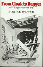 From Cloak to Dagger: An SOE Agent in Italy 1943-1945 by Charles Macintosh