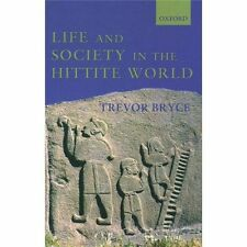 Life and Society in the Hittite World by Trevor Bryce (2004, UK-Paperback)