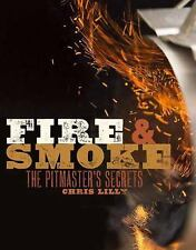 Fire and Smoke : A Pitmaster's Secrets by Chris Lilly (2014, Paperback)