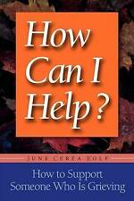How Can I Help?: How to Support Someone Who Is Grieving,Kolf, .,Excellent Book m