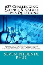 627 Challenging Science and Nature Trivia Questions by Seven, Seven Phoenix...