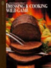 Dressing and Cooking Wild Game by Annette Bignami, Joan Cone, Billy J. Cross,...
