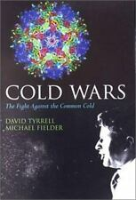 Cold Wars : The Fight Against the Common Cold by David Tyrrell and Michael...