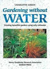 Gardening without Water: Creating Beautiful Gardens Using Only Rainwater