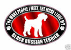 THE MORE I LOVE MY BLACK RUSSIAN TERRIER DOG STICKER