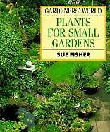 "Fisher, Sue ""Gardeners' World"" Book of Plants for Small Gardens Very Good Book"