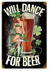 """Will Dance For Beer sexy Irish vintaged metal sign 12x18"""" Perfect for bar/pub"""