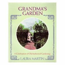 Martin, Laura C. Grandma's Garden: A Celebration of Old-Fashioned Gardening Very