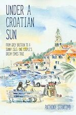 Under a Croatian Sun - From Grey Britain to a Sunny Isle: One Couple's Dream Com