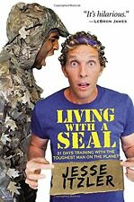 Living with a SEAL : 31 Days with the Toughest Man on the Planet by Jesse...