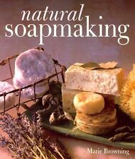 Natural Soapmaking by Marie Browning LEARN HOW TO MAKE SOAP AT HOME!!!