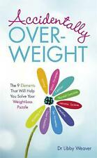 NEW Accidentally Overweight by Libby Weaver Paperback Book Free Shipping