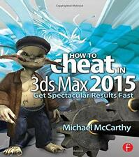 How to Cheat in 3ds Max 2015: Get Spectacular Results Fast, McCarthy, Michael -