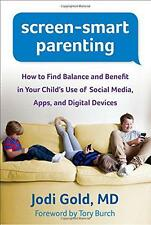 NEW - Screen-Smart Parenting: How to Find Balance and Benefit in Your Child's Us