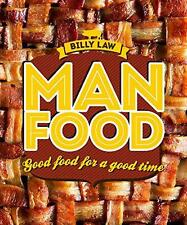 NEW - Man Food: Good Food for a Good Time, Billy Law - Hardcover Book | 97817427
