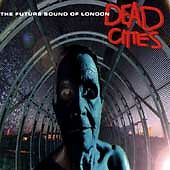 Dead Cities by The Future Sound of London (CD, Oct-1996, Astralwerks) ASW 6181