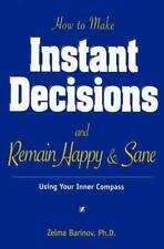 How to Make Instant Decisions and Remain Happy & Sane