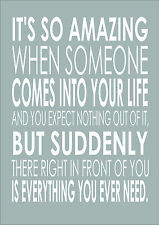 It's So Amazing When Someone Comes Into Your Life And You -  A3 Print Poster