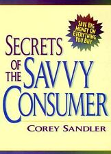 Secrets of the Savvy Consumer : How to Get the Best Deal on Everything by...