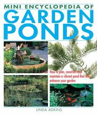 Mini Encyclopedia of Garden Ponds : How to Plan, Construct and Maintain a...