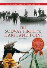 The Solway Firth to Lands End: The Fishing Industry Through Time by Mike...
