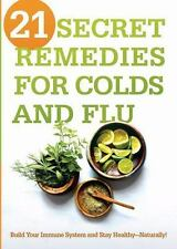 21 Secret Remedies for Colds and Flu: Build Your Immune System and Stay HealthyN