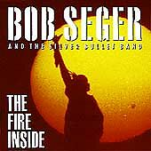 BOB SEGER & THE SILVER BULLET BAND - The Fire Inside (CD, Aug-1991, Capitol)