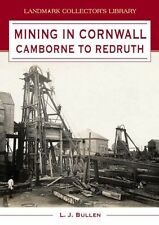 Mining in Cornwall: Camborne to Redruth (Landmark Collector's Library), Bullen,
