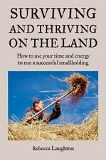 Surviving and Thriving on the Land: How to use your time and energy to run a suc