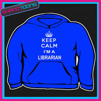 KEEP CALM IM A LIBRARIAN ADULTS MENS LADIES HOODIE HOODY GIFT