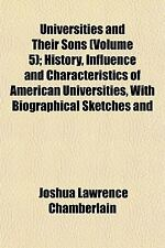 Universities and Their Sons; History, Influence and Characteristics of...