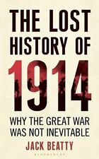 The Lost History of 1914: How the Great War Was Not Inevitable,Beatty, Jack,Good