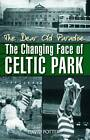 The Dear Old Paradise: The Changing Face of Celtic Park,David Potter,New Book mo