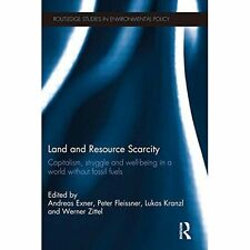 Land and Resource Scarcity: Capitalism, Struggle and Well-being in a World Witho
