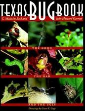 Texas Bug Book : The Good, the Bad, and the Ugly Bugs John Howard Garrett and...