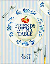 Friends at My Table: A Year of Eating, Drinking and Making Merry by Alice...