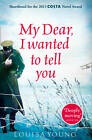 My Dear, I Wanted to Tell You Louisa Young Very Good Book