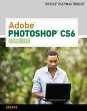 Adobe Photoshop CS6: Complete 9781133525905 by Gary B. Shelly, BRAND NEW