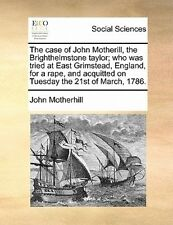 The Case of John Motherill, the Brighthelmstone Taylor; Who Was Tried at East Gr