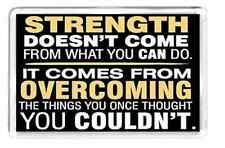 FRIDGE MAGNET Quote Saying Gift Novelty Strong Strength Do Outcome Things Manage