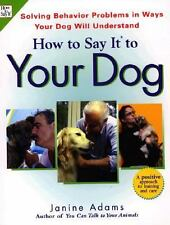 How To Say It to Your Dog: Solving Behavior Problems in Ways Your Dog Will Under